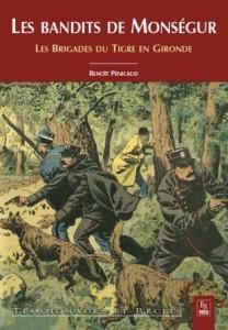 Les bandits de Monségur. Les brigades du Tigre en Gironde